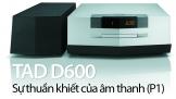 TAD D600: Sự thuần khiết của âm thanh