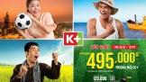 Trọn vẹn mùa giải mới với truyền hình K+