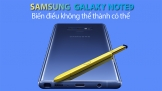 samsung-galaxy-note9-bien-dieu-khong-the-thanh-co-the