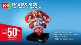K+ TV Box chính thức ra mắt với nhiều ưu đãi