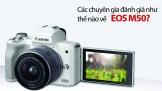 Các chuyên giá đánh giá như thế nào về EOS M50?