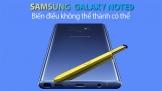 Samsung Galaxy Note9: Biến điều không thể thành có thể