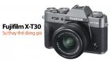 Fujifilm X-T30: Sự thay thế đáng giá